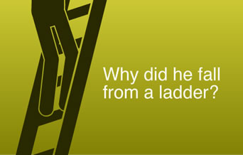 Why did he fall from a ladder?