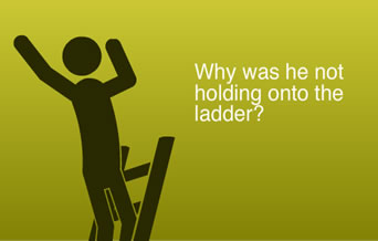 Why was he not holding onto the ladder?